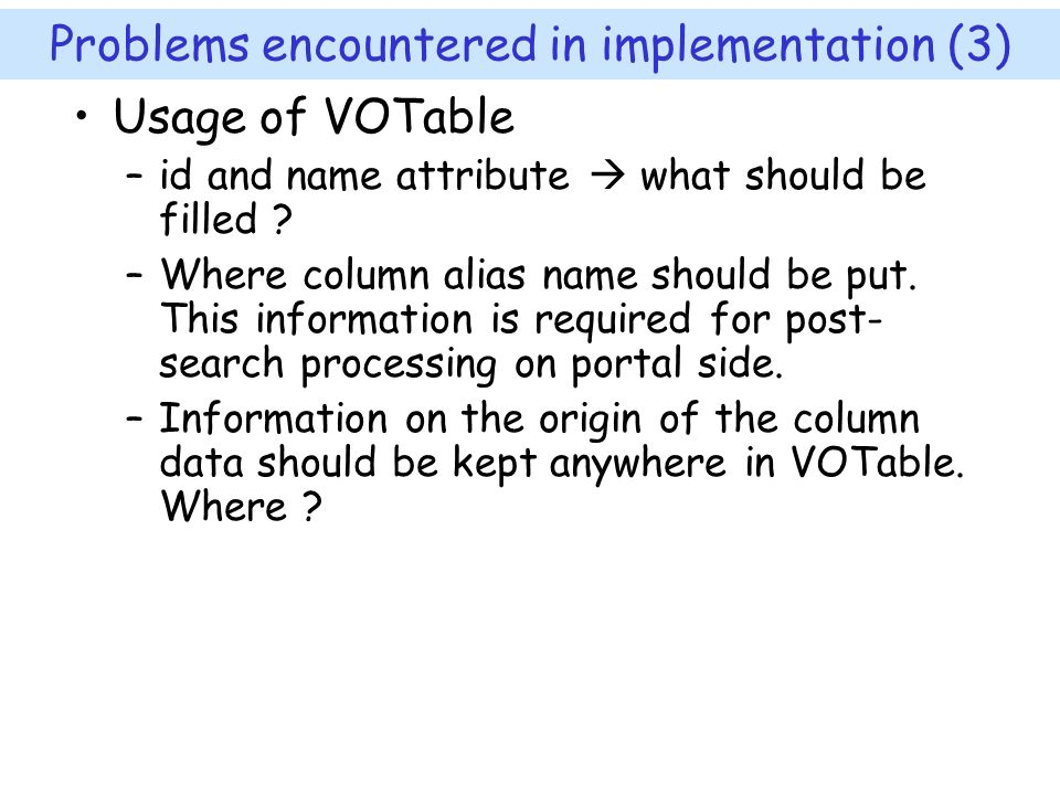 Problems encountered in implementation (3) Usage of VOTable –id and name attribute what should be filled .