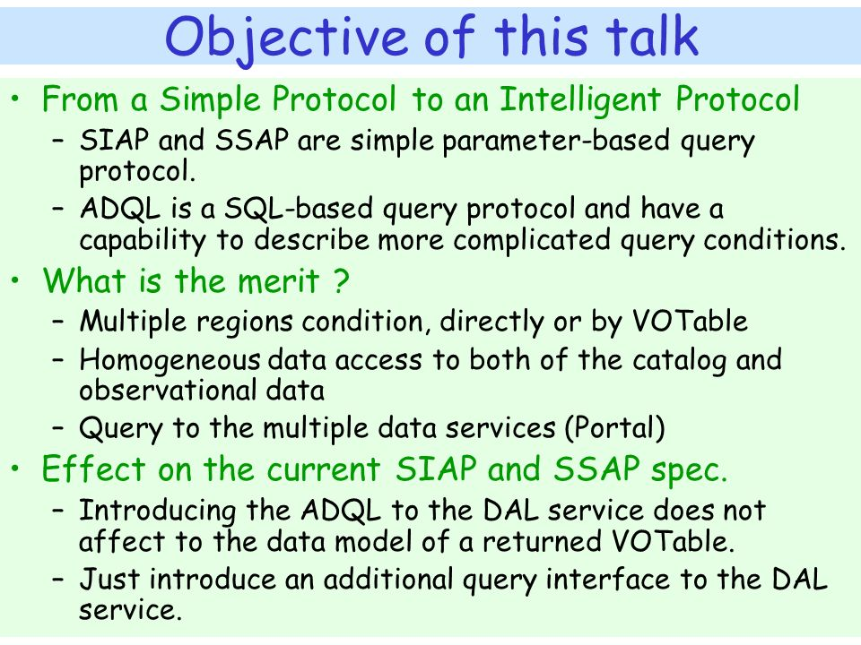 Objective of this talk From a Simple Protocol to an Intelligent Protocol –SIAP and SSAP are simple parameter-based query protocol.