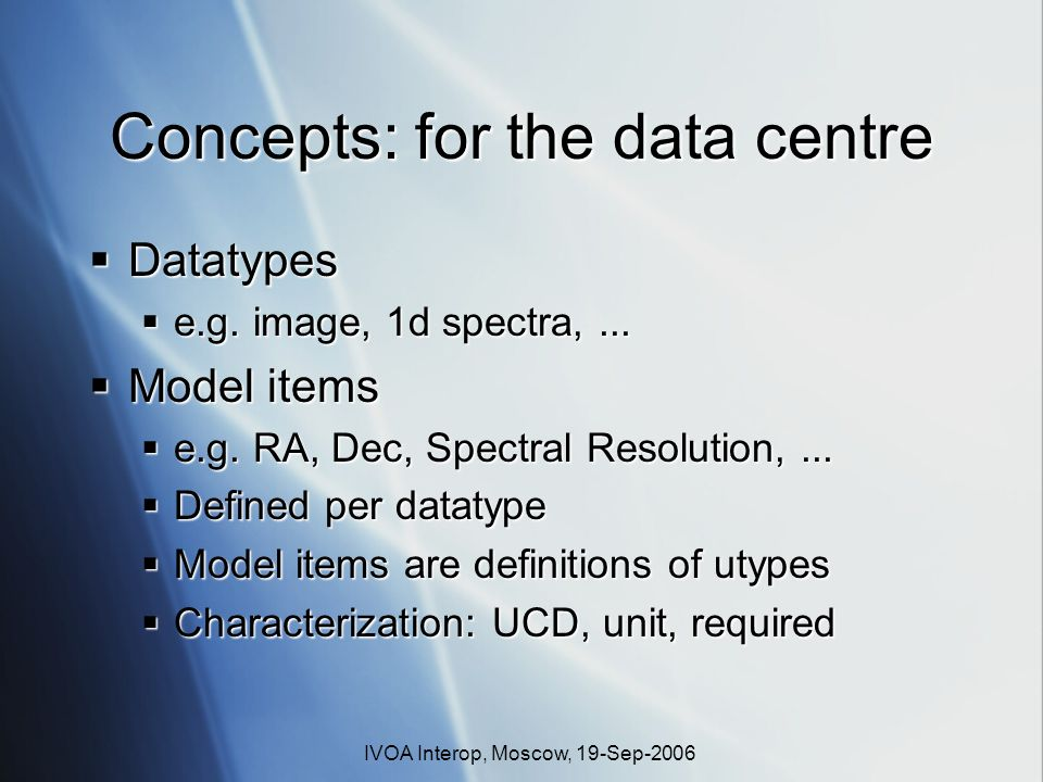 IVOA Interop, Moscow, 19-Sep-2006 Concepts: for the data centre Datatypes Datatypes e.g.
