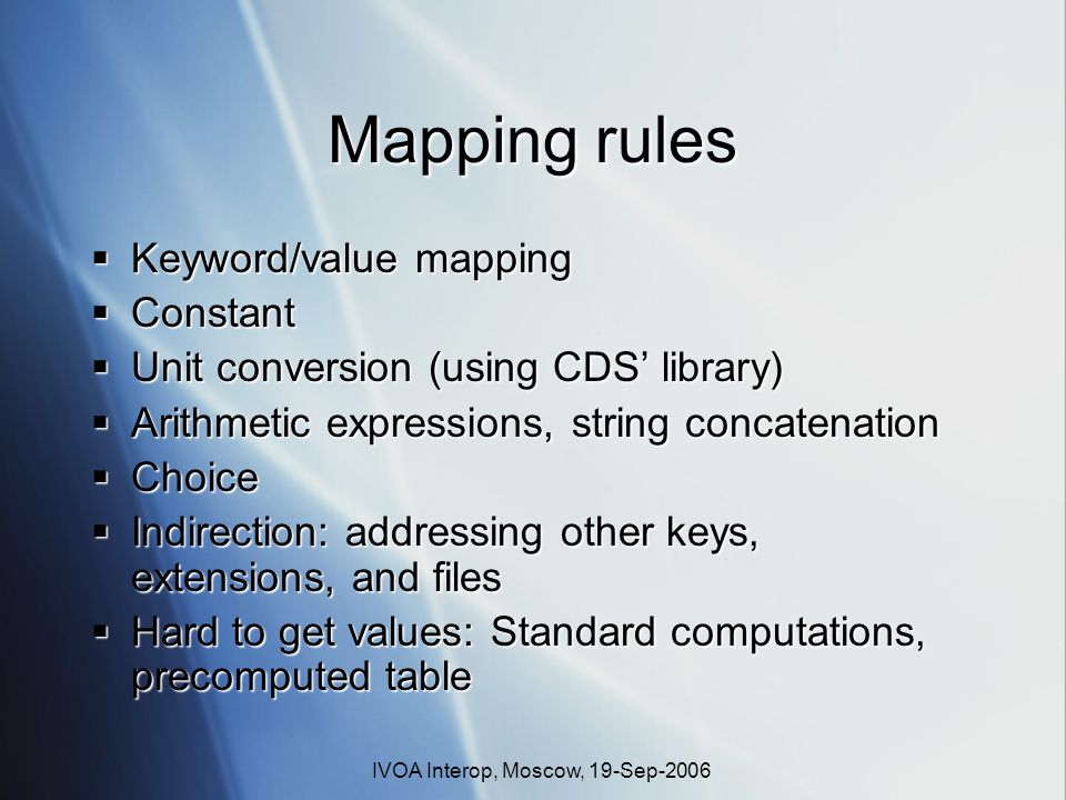IVOA Interop, Moscow, 19-Sep-2006 Mapping rules Keyword/value mapping Keyword/value mapping Constant Constant Unit conversion (using CDS library) Unit