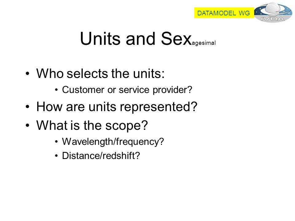 Units and Sex agesimal Who selects the units: Customer or service provider.