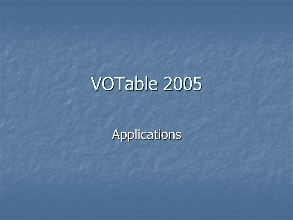 VOTable 2005 Applications