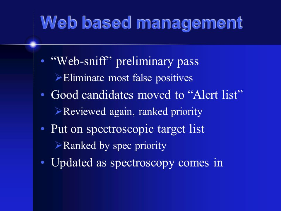 Web based management Web-sniff preliminary pass Eliminate most false positives Good candidates moved to Alert list Reviewed again, ranked priority Put on spectroscopic target list Ranked by spec priority Updated as spectroscopy comes in