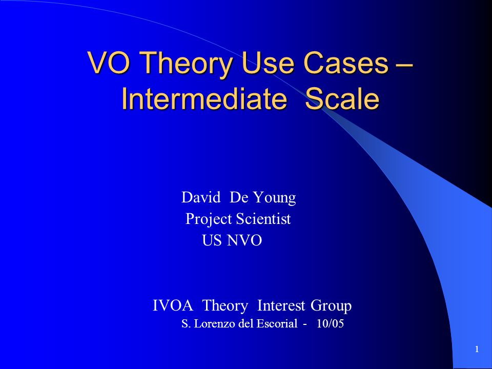 1 VO Theory Use Cases – Intermediate Scale David De Young Project Scientist US NVO IVOA Theory Interest Group S.