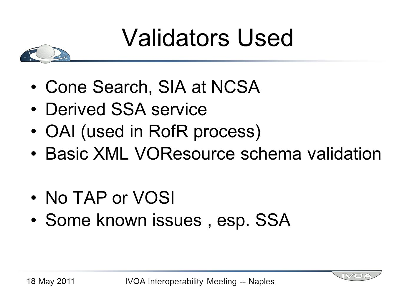 Validators Used Cone Search, SIA at NCSA Derived SSA service OAI (used in RofR process) Basic XML VOResource schema validation No TAP or VOSI Some known issues, esp.
