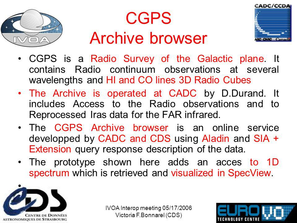 IVOA Interop meeting 05/17/2006 Victoria F.Bonnarel (CDS) CGPS Archive browser CGPS is a Radio Survey of the Galactic plane.