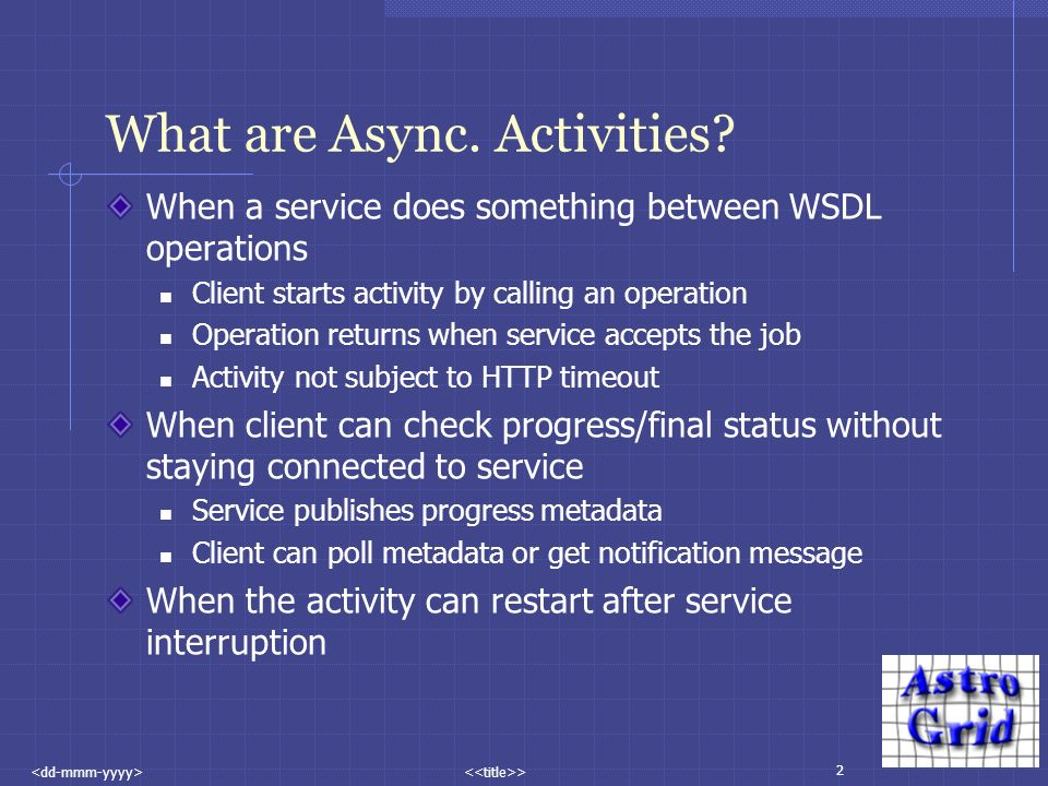 2 > What are Async. Activities? When a service does something between WSDL operations Client starts activity by calling an operation Operation returns