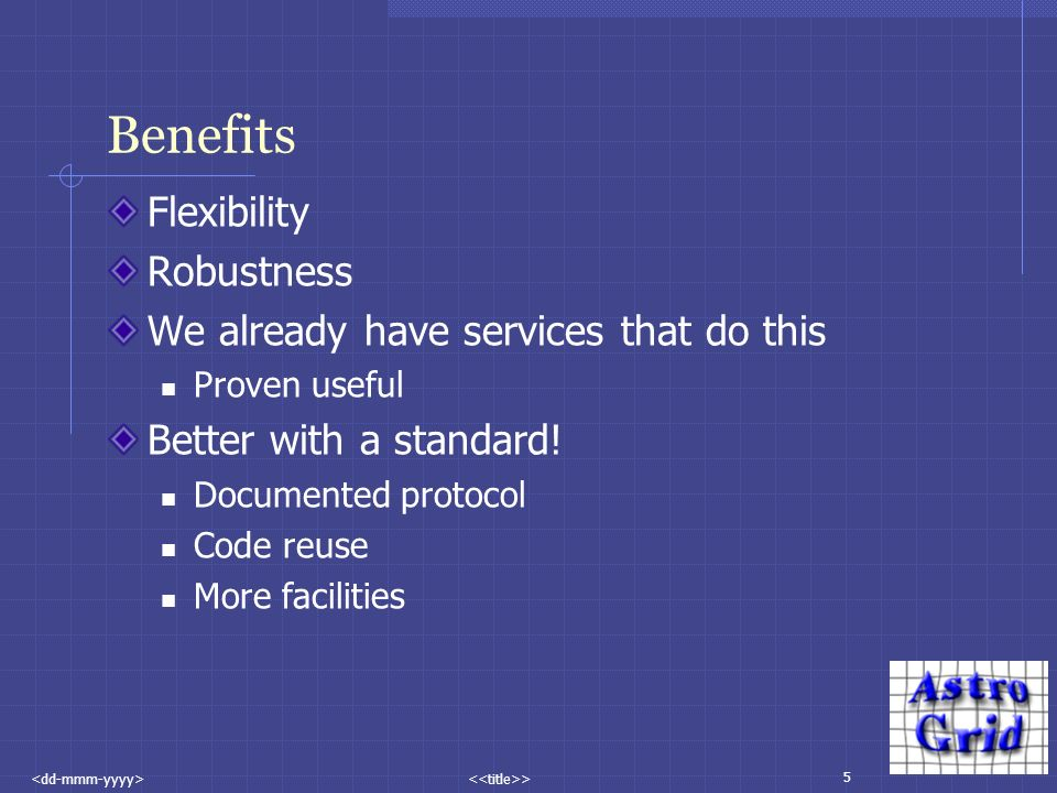 5 > Benefits Flexibility Robustness We already have services that do this Proven useful Better with a standard! Documented protocol Code reuse More fa
