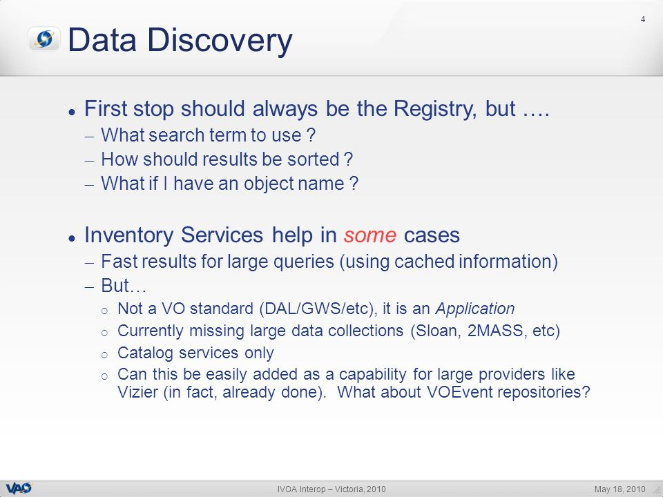 May 18, 2010IVOA Interop – Victoria, 2010 44 Data Discovery First stop should always be the Registry, but …. What search term to use ? How should resu