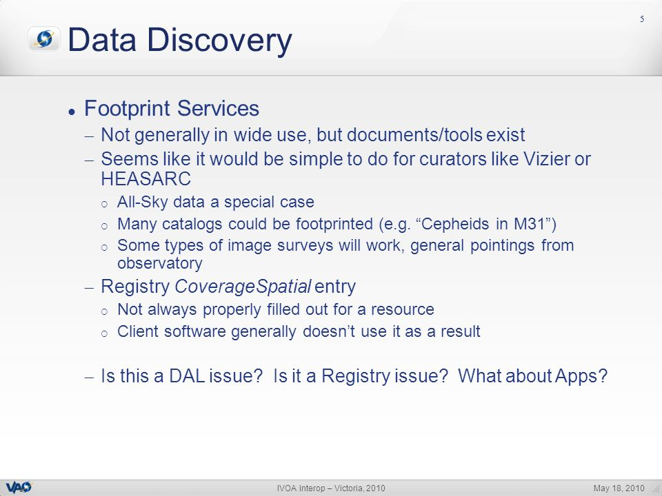 May 18, 2010IVOA Interop – Victoria, 2010 55 Data Discovery Footprint Services Not generally in wide use, but documents/tools exist Seems like it woul