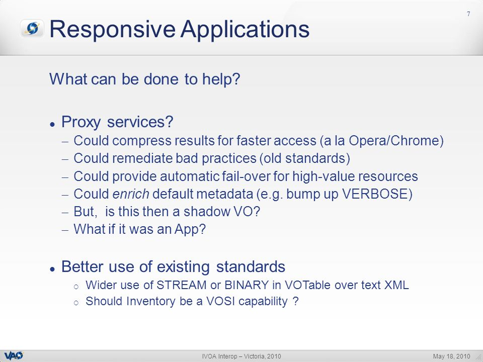 May 18, 2010IVOA Interop – Victoria, 2010 77 Responsive Applications What can be done to help.