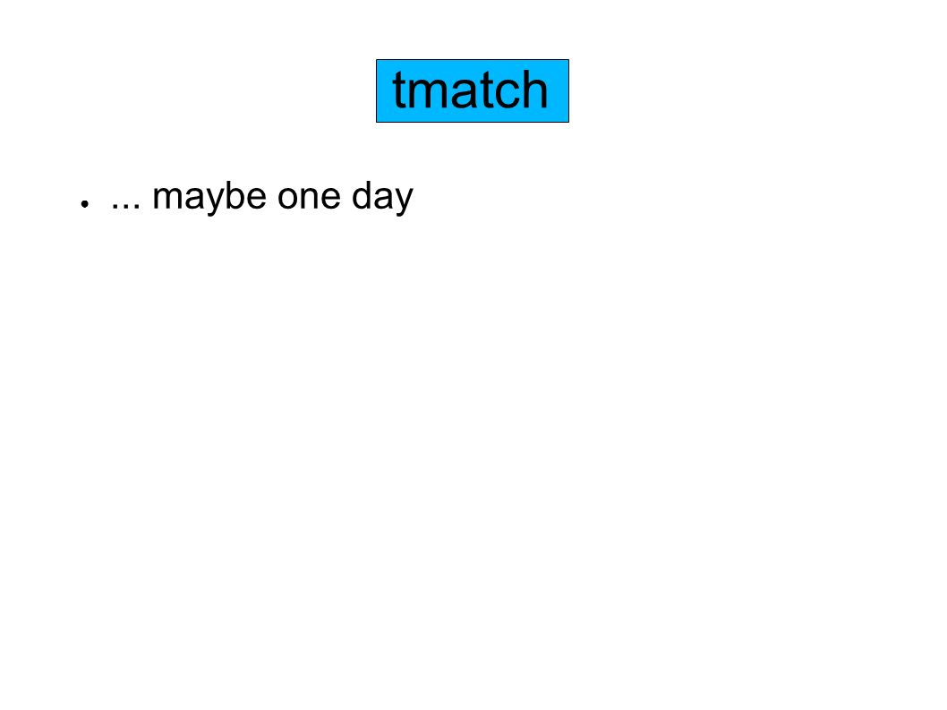 tmatch... maybe one day
