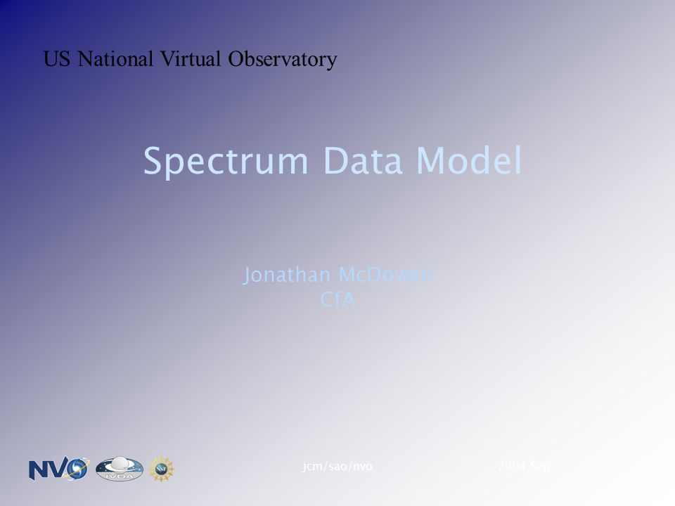 2004 Sepjcm/sao/nvo1 Spectrum Data Model Jonathan McDowell CfA US National Virtual Observatory