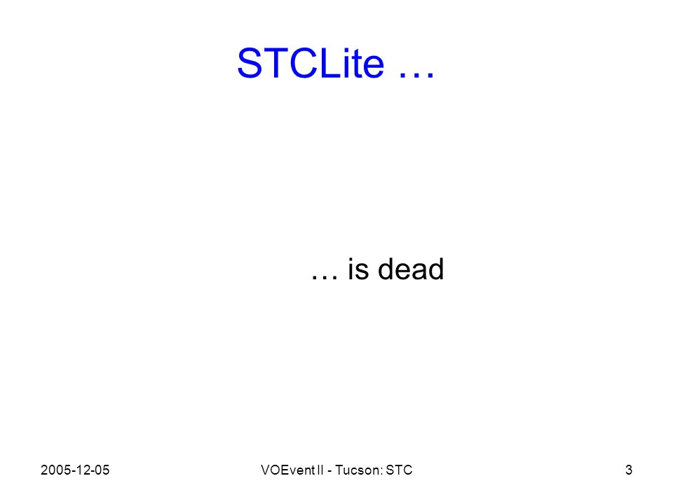 2005-12-05VOEvent II - Tucson: STC3 STCLite … … is dead