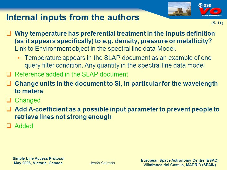 European Space Astronomy Centre (ESAC) Villafranca del Castillo, MADRID (SPAIN) Jesús Salgado Simple Line Access Protocol May 2006, Victoria, Canada (6/ 11) Inputs from DAL forum INITIAL_LEVEL_ENERGY and FINAL_LEVEL_ENERGY have UCD phys.atom.level.