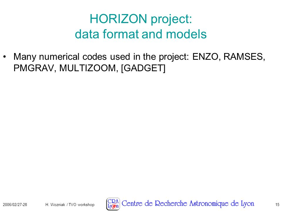 2006/02/27-28H. Wozniak / TVO workshop15 HORIZON project: data format and models Many numerical codes used in the project: ENZO, RAMSES, PMGRAV, MULTI