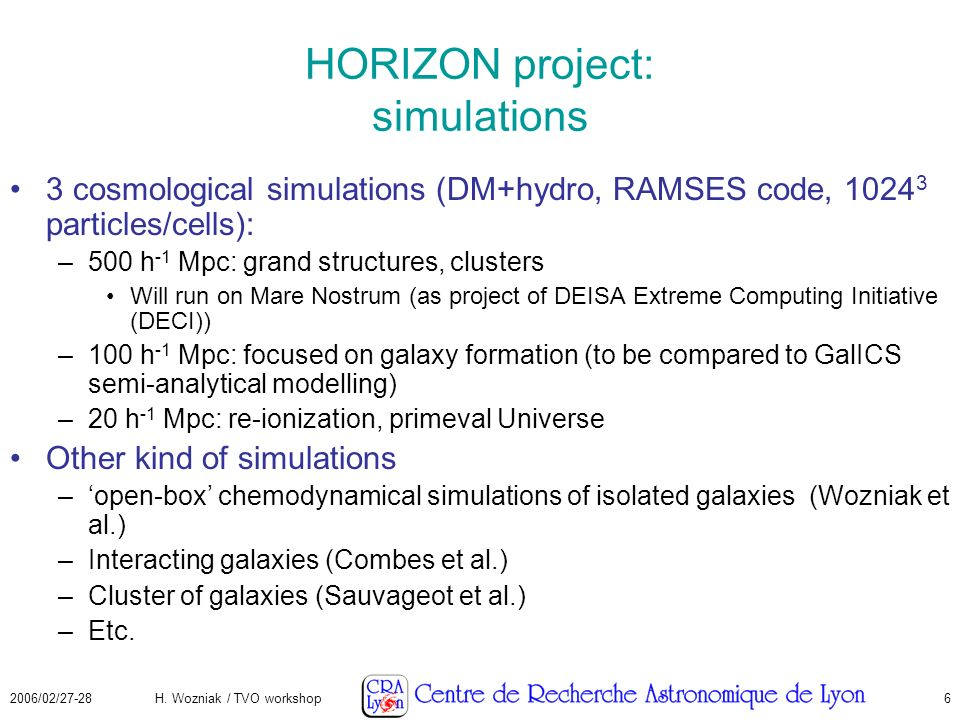 2006/02/27-28H. Wozniak / TVO workshop6 HORIZON project: simulations 3 cosmological simulations (DM+hydro, RAMSES code, 1024 3 particles/cells): –500