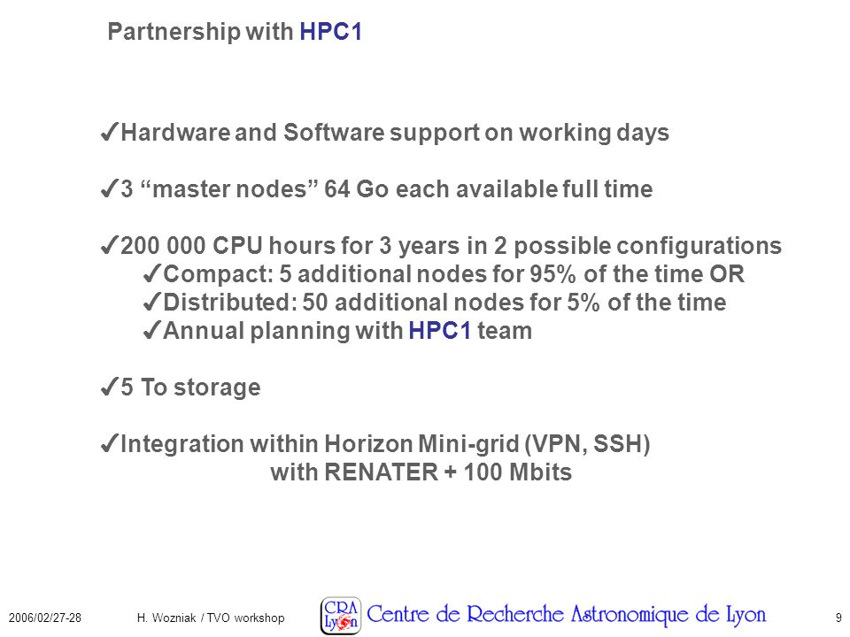 2006/02/27-28H. Wozniak / TVO workshop9 Partnership with HPC1 Hardware and Software support on working days 3 master nodes 64 Go each available full t