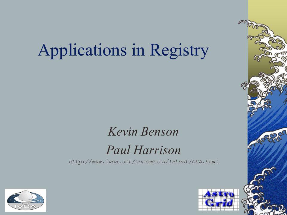 Applications in Registry Kevin Benson Paul Harrison http://www.ivoa.net/Documents/latest/CEA.html