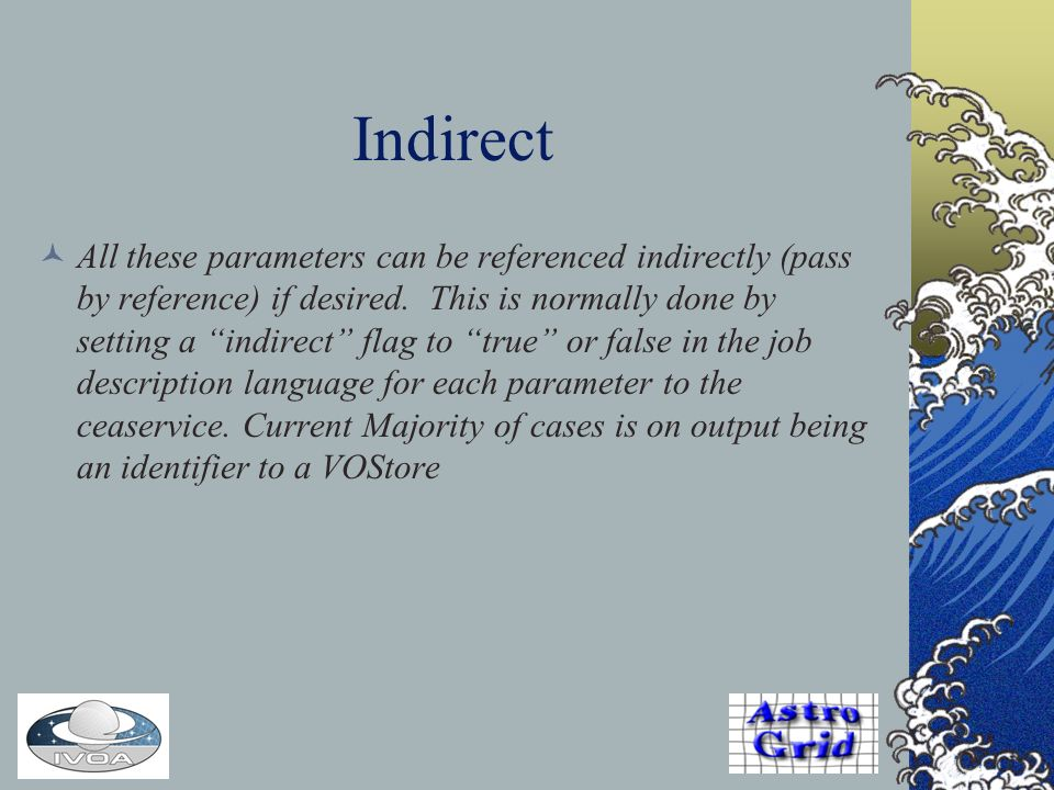 Indirect All these parameters can be referenced indirectly (pass by reference) if desired.