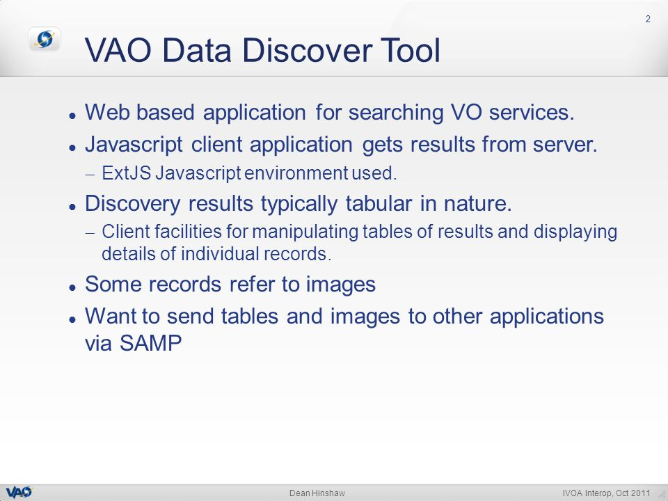 IVOA Interop, Oct 2011Dean Hinshaw VAO Data Discover Tool 2 Web based application for searching VO services.