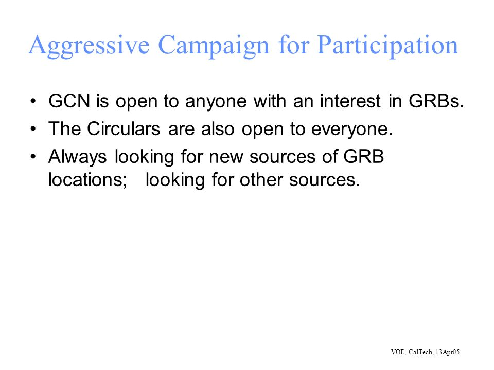 VOE, CalTech, 13Apr05 Aggressive Campaign for Participation GCN is open to anyone with an interest in GRBs.