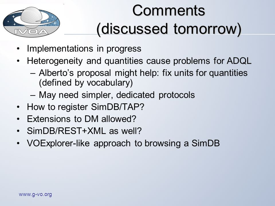 www.g-vo.org Comments (discussed tomorrow) Implementations in progress Heterogeneity and quantities cause problems for ADQL –Albertos proposal might h