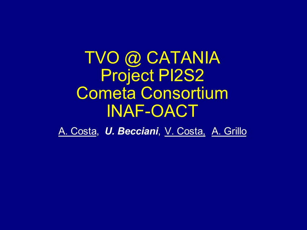 TVO @ CATANIA Project PI2S2 Cometa Consortium INAF-OACT A. Costa, U. Becciani, V. Costa, A. Grillo