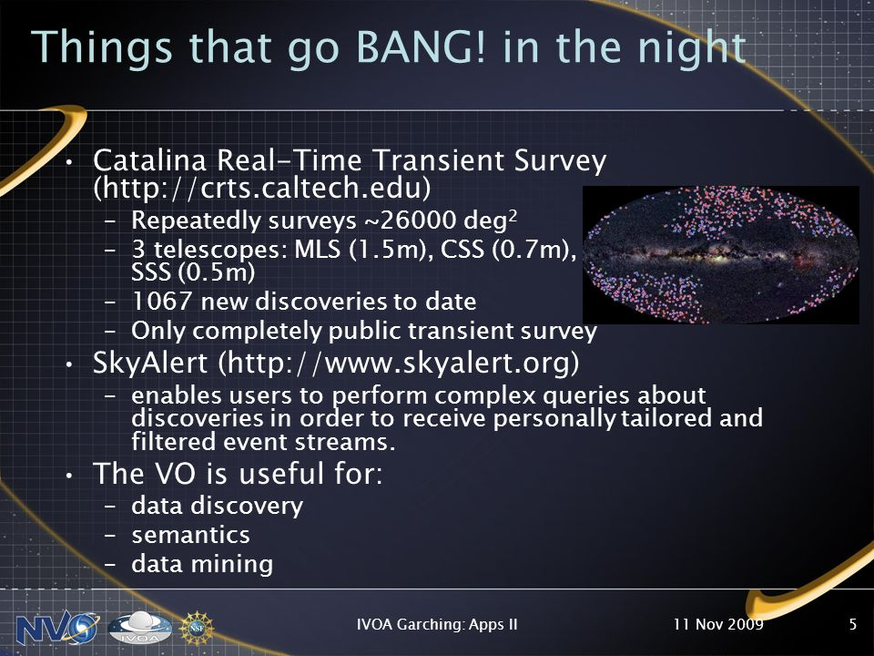 Things that go BANG! in the night Catalina Real-Time Transient Survey (http://crts.caltech.edu) –Repeatedly surveys ~26000 deg 2 –3 telescopes: MLS (1