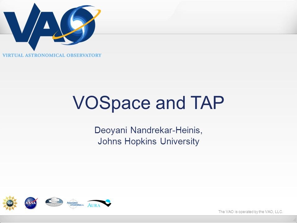 The VAO is operated by the VAO, LLC. VOSpace and TAP Deoyani Nandrekar-Heinis, Johns Hopkins University
