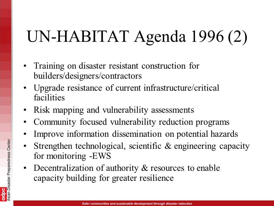 UN-HABITAT Agenda 1996 (2) Training on disaster resistant construction for builders/designers/contractors Upgrade resistance of current infrastructure