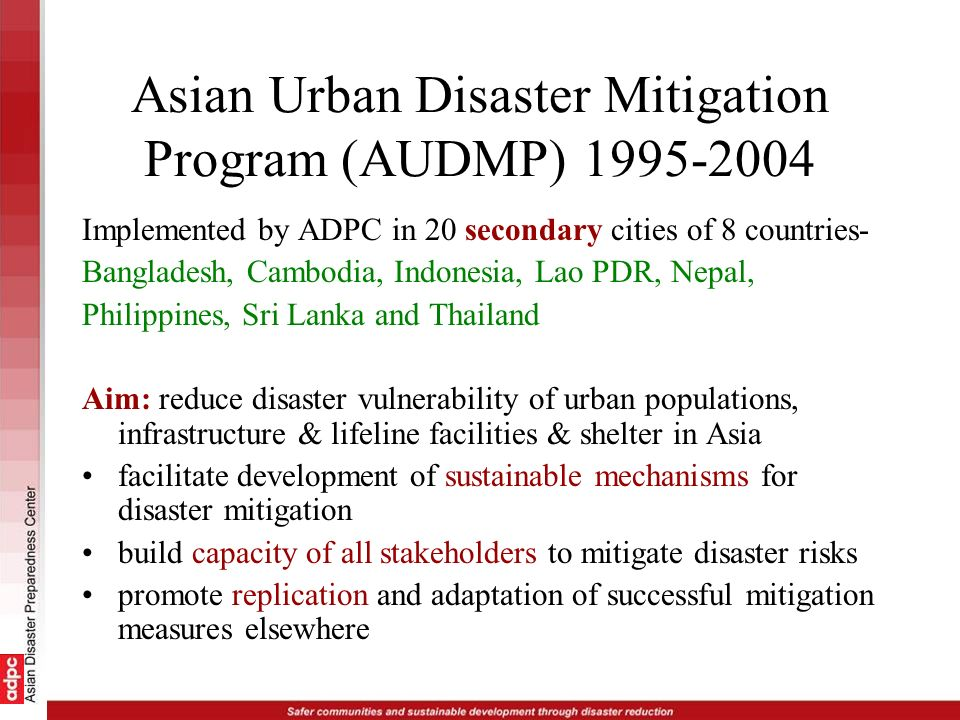 Asian Urban Disaster Mitigation Program (AUDMP) 1995-2004 Implemented by ADPC in 20 secondary cities of 8 countries- Bangladesh, Cambodia, Indonesia,