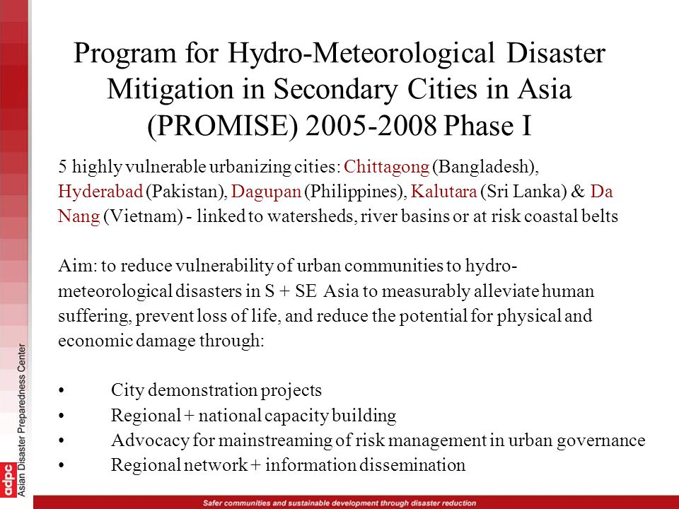 Program for Hydro-Meteorological Disaster Mitigation in Secondary Cities in Asia (PROMISE) 2005-2008 Phase I 5 highly vulnerable urbanizing cities: Ch