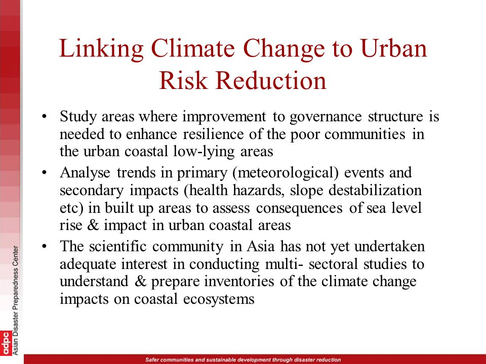 Linking Climate Change to Urban Risk Reduction Study areas where improvement to governance structure is needed to enhance resilience of the poor commu