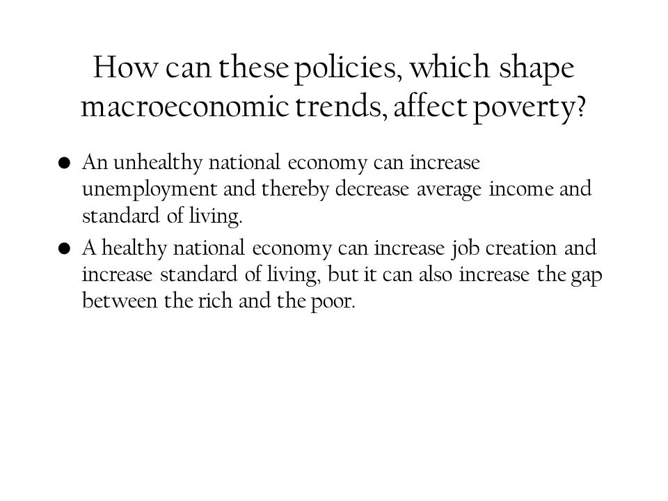 How can these policies, which shape macroeconomic trends, affect poverty.