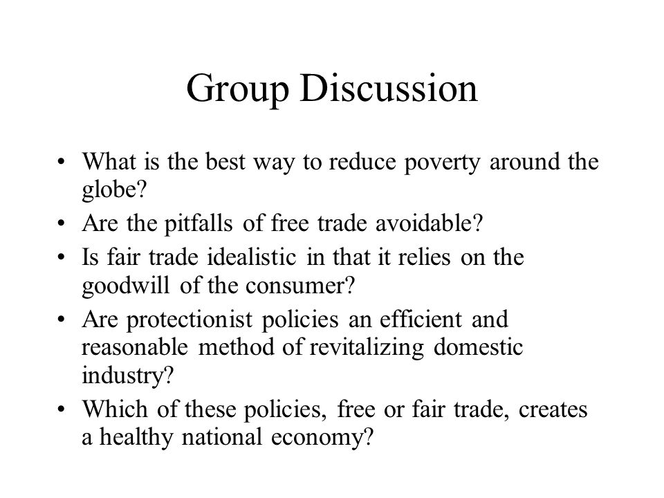 Group Discussion What is the best way to reduce poverty around the globe.
