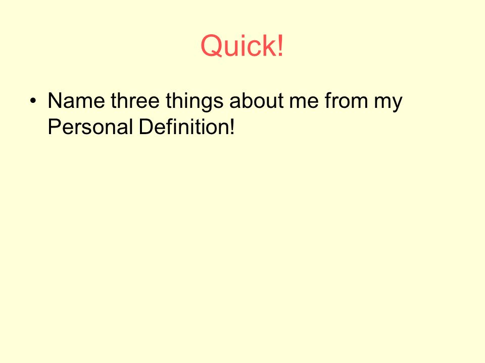 Quick! Name three things about me from my Personal Definition!