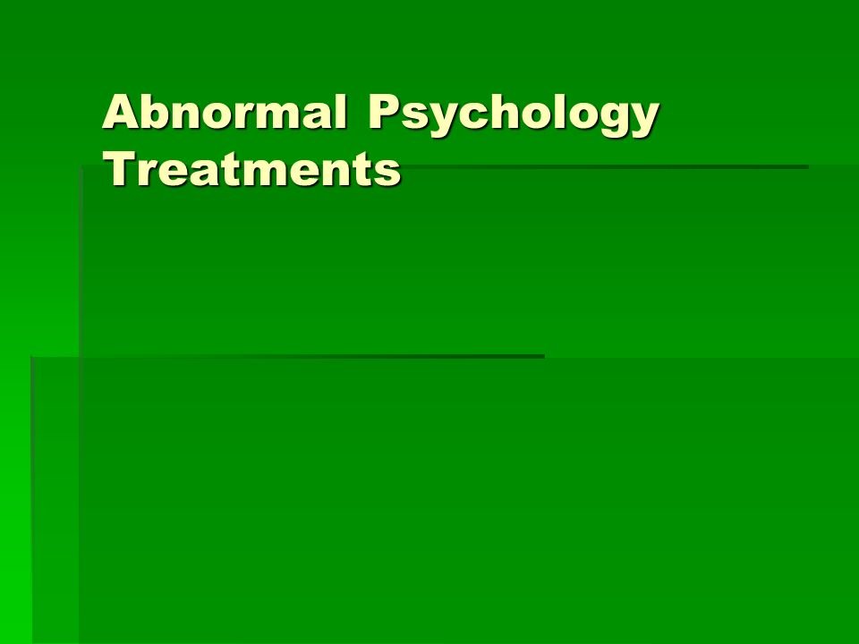 Abnormal Psychology Treatments