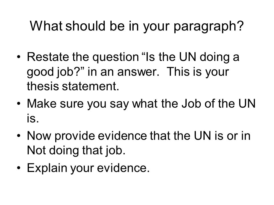 What should be in your paragraph. Restate the question Is the UN doing a good job.
