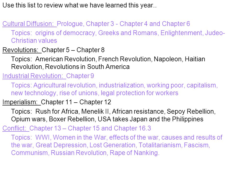 Use this list to review what we have learned this year.. Cultural Diffusion: Prologue, Chapter 3 - Chapter 4 and Chapter 6 Topics: origins of democrac