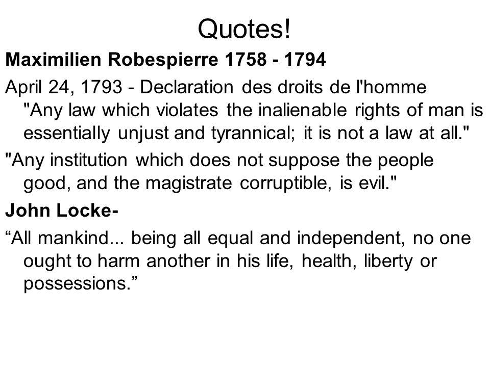 Quotes! Maximilien Robespierre 1758 - 1794 April 24, 1793 - Declaration des droits de l'homme