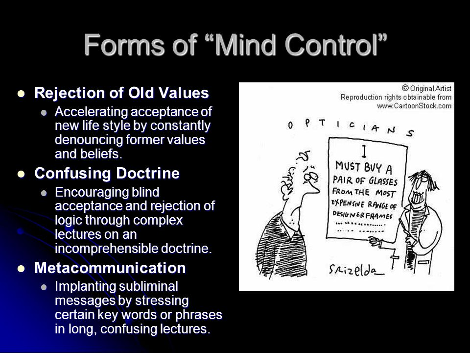 Forms of Mind Control Rejection of Old Values Rejection of Old Values Accelerating acceptance of new life style by constantly denouncing former values and beliefs.