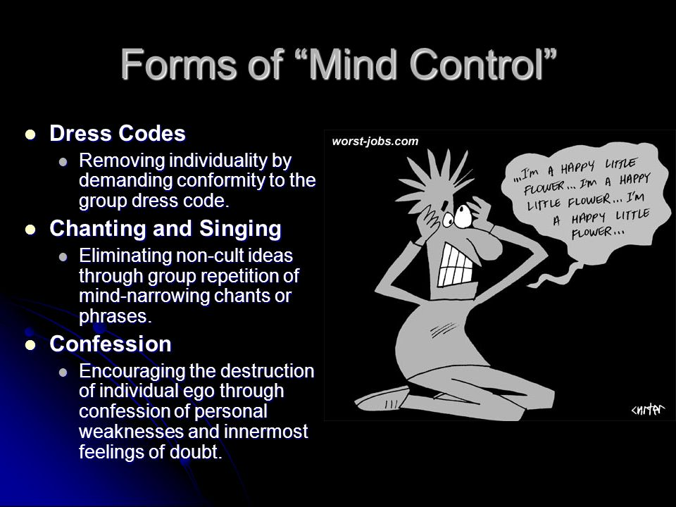 Forms of Mind Control Dress Codes Dress Codes Removing individuality by demanding conformity to the group dress code.