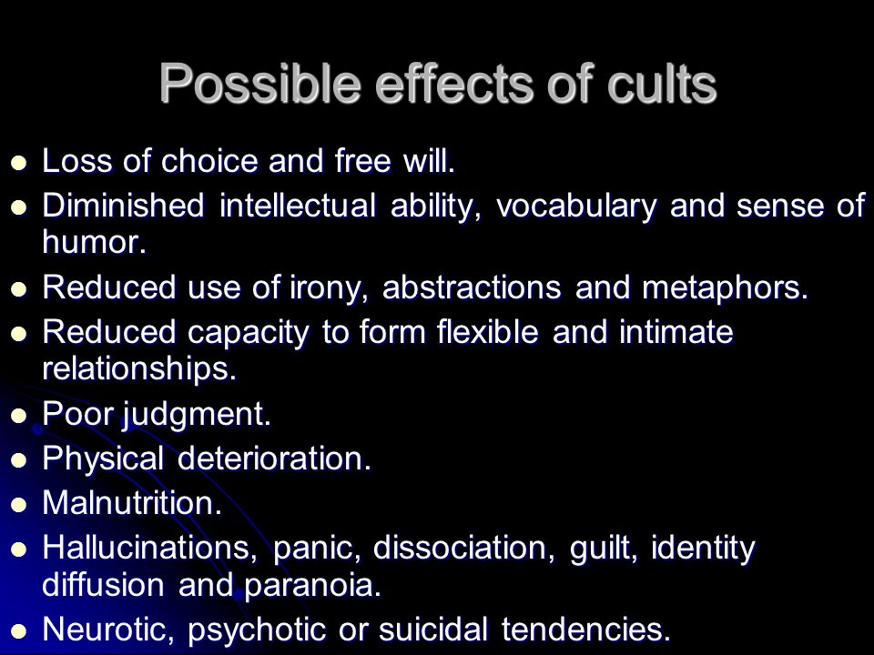Possible effects of cults Loss of choice and free will.