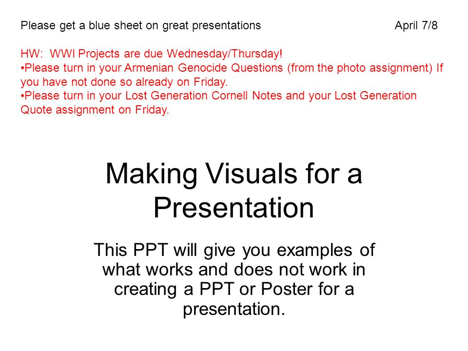 Making Visuals for a Presentation This PPT will give you examples of what works and does not work in creating a PPT or Poster for a presentation.