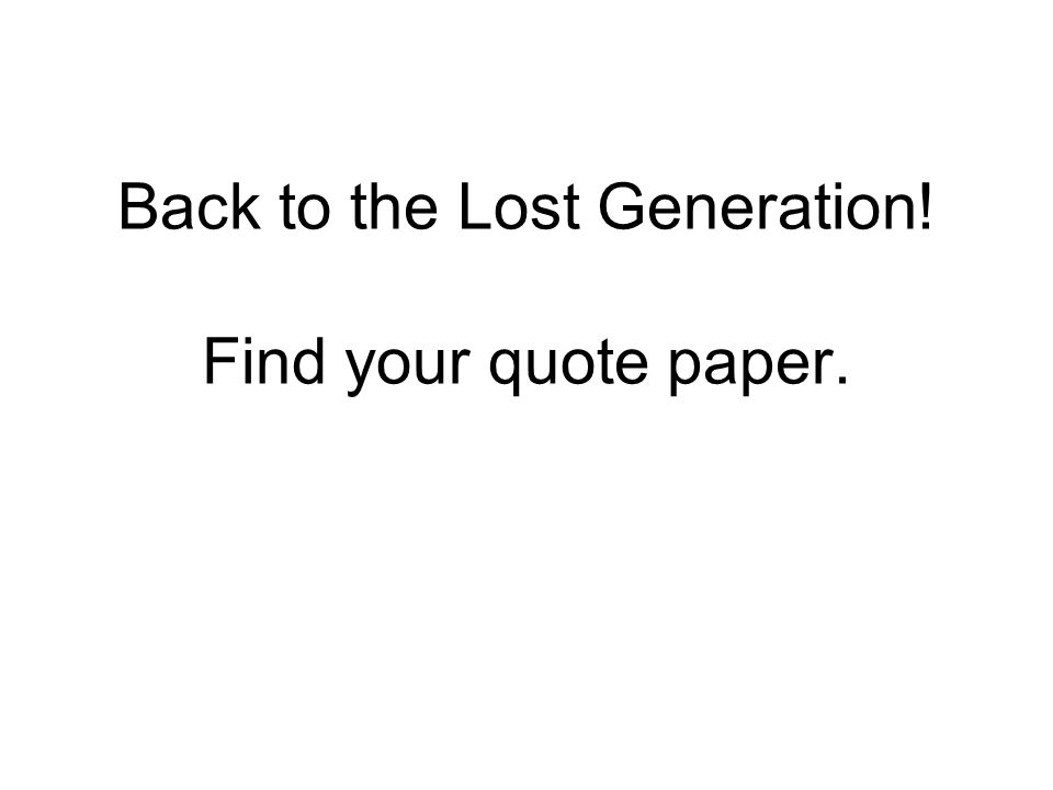 Back to the Lost Generation! Find your quote paper.
