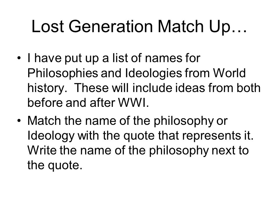 Lost Generation Match Up… I have put up a list of names for Philosophies and Ideologies from World history.