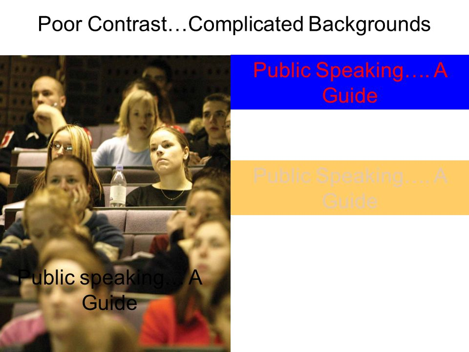 Poor Contrast…Complicated Backgrounds Public speaking… A Guide Public Speaking…. A Guide