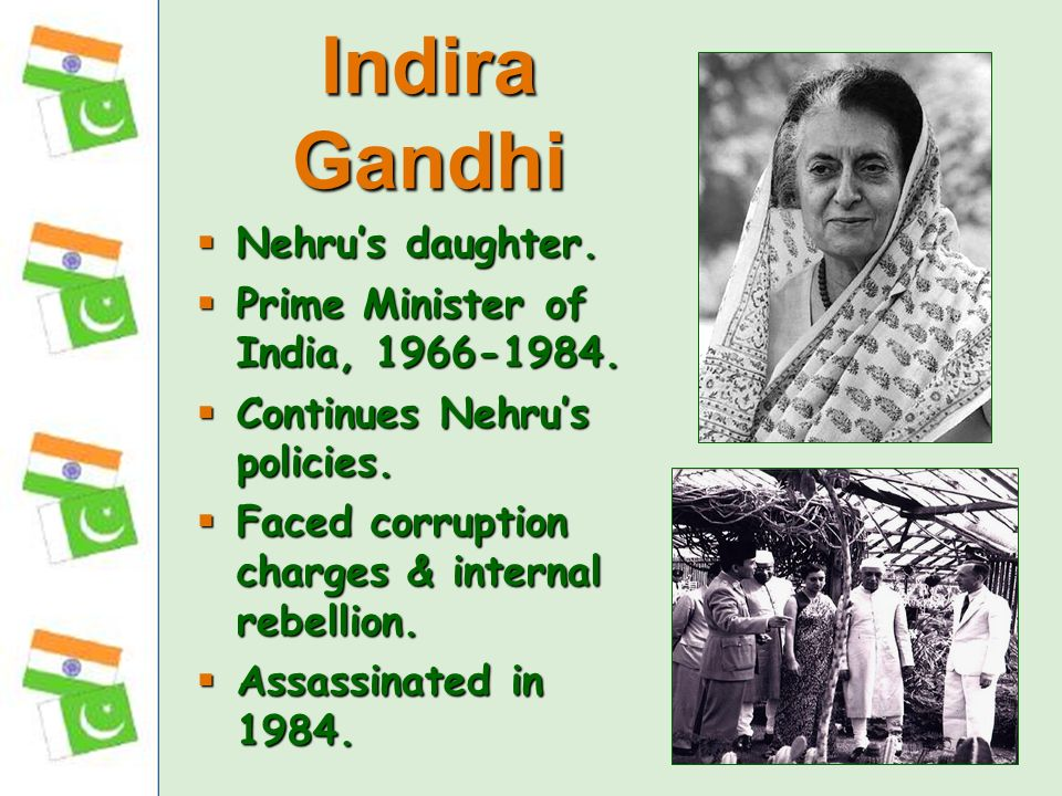 Nehrus daughter. Nehrus daughter. Prime Minister of India, 1966-1984. Prime Minister of India, 1966-1984. Continues Nehrus policies. Continues Nehrus