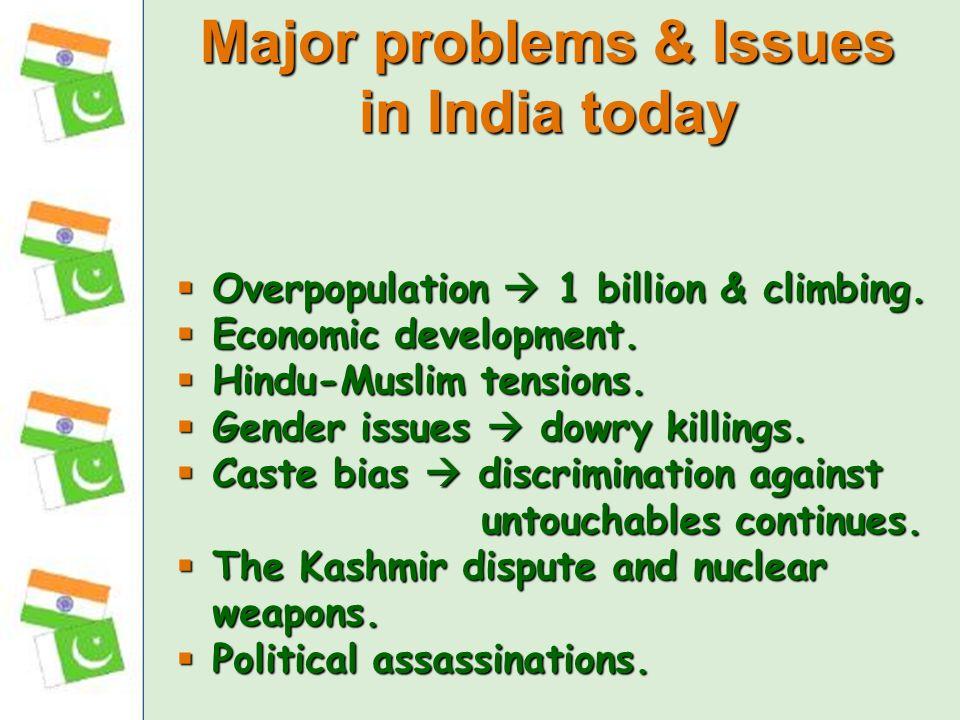 Overpopulation 1 billion & climbing. Overpopulation 1 billion & climbing. Economic development. Economic development. Hindu-Muslim tensions. Hindu-Mus